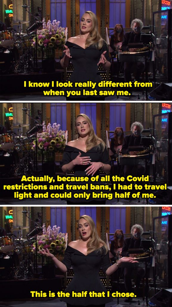 Adele saying she could only bring half of her because of covid restrictions