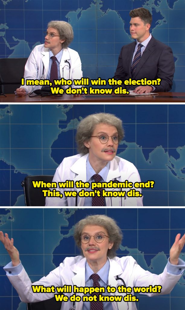 McKinnon talking about the things we don't know, like who will win the election, when the pandemic will end, and what will happen to the world.