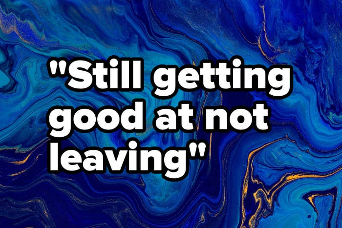"""Still getting good at not leaving"" written over a marble design"