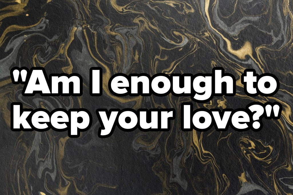 """Am I enough to keep your love"" written over a marble design"
