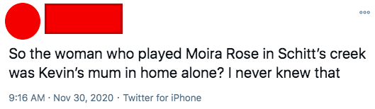 so the woman who played moira rose in schitts creek was kevin's mum in home alone? i never knew that