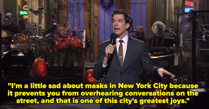 """I'm a little sad about masks in New York City because it prevents you from overhearing conversations on the street, and that is one of this city's greatest joys."""
